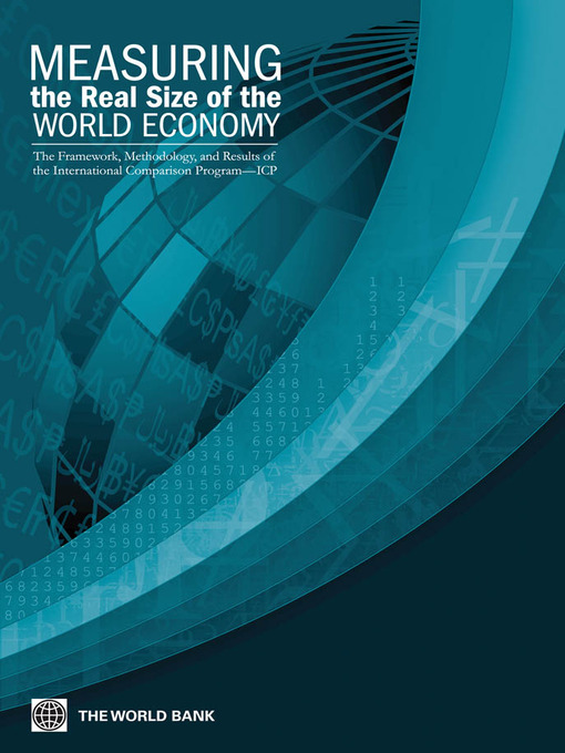 Measuring the Real Size of the World Economy (eBook): The Framework, Methodology, and Results of the International Comparison Program (ICP)