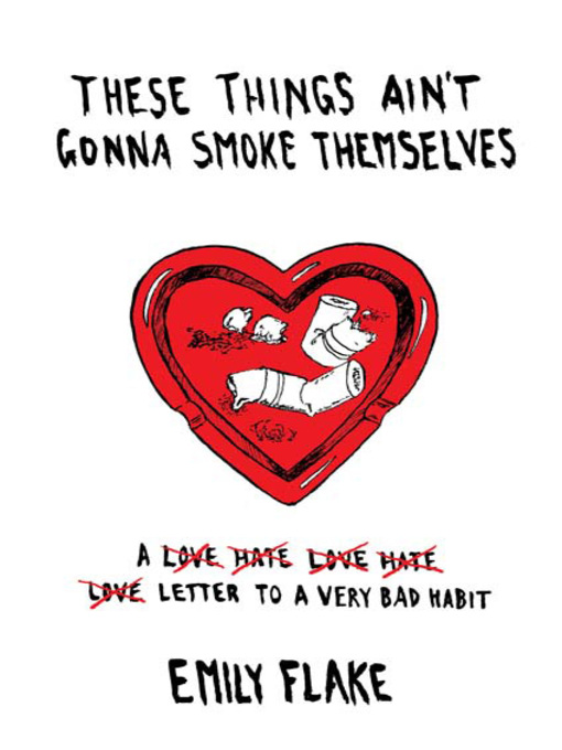 These Things Ain't Gonna Smoke Themselves (eBook): A Love/Hate/Love/Hate/Love Letter to a Very Bad Habit