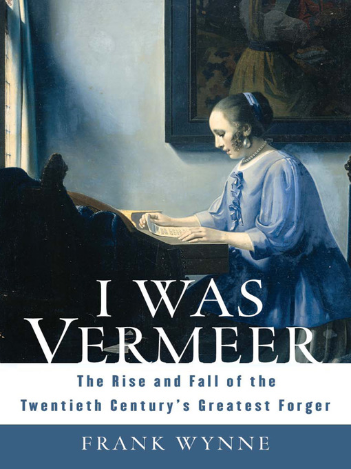 I Was Vermeer: The Rise and Fall of the Twentieth Century's Greatest Forger (eBook)