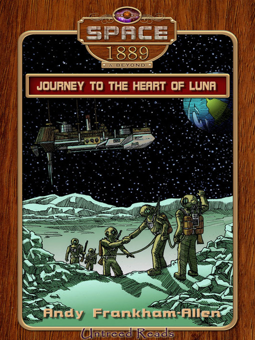 Journey to the Heart of Luna (eBook): Space: 1889 & Beyond Series, Book 1