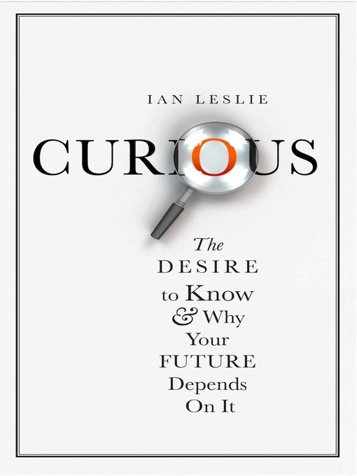 Curious (eBook): The Desire to Know and Why Your Future Depends on It