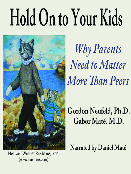 Hold On to Your Kids (MP3): Why Parents Need to Matter More Than Peers