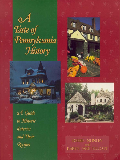 A Taste of Pennsylvania History: A Guide to Historic Eateries and Their Recipes - A Taste of History (eBook)