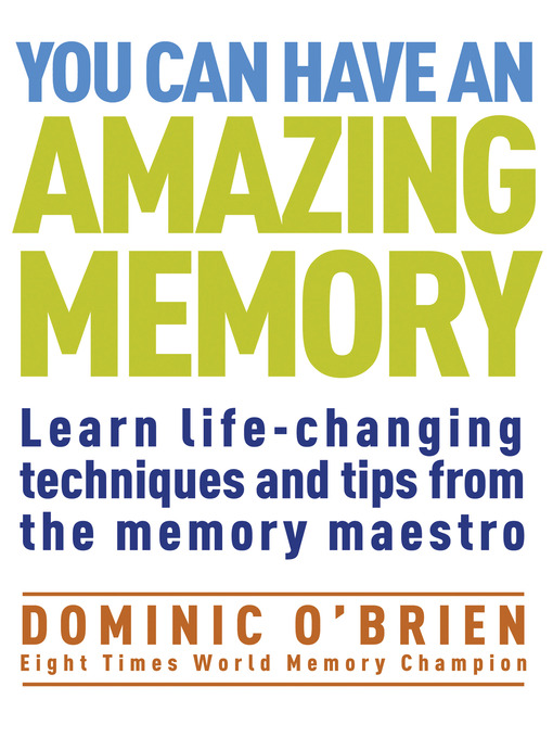 You Can Have an Amazing Memory (eBook): Learn Life-Changing Techniques and Tips from the Memory Maestro