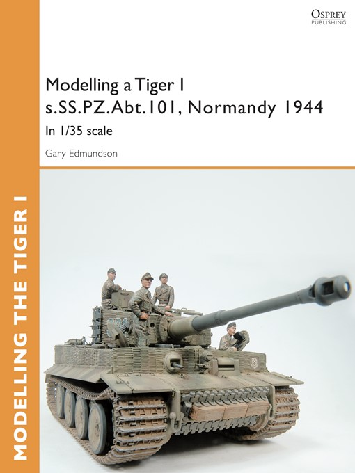 Modelling a Tiger I s.SS.PZ.Abt.101, Normandy 1944 (eBook): In 1/35 scale