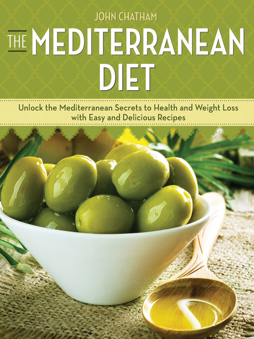 The Mediterranean Diet: Unlock the Mediterranean Secrets to Health and Weight Loss with Easy and Delicious Recipes (eBook)