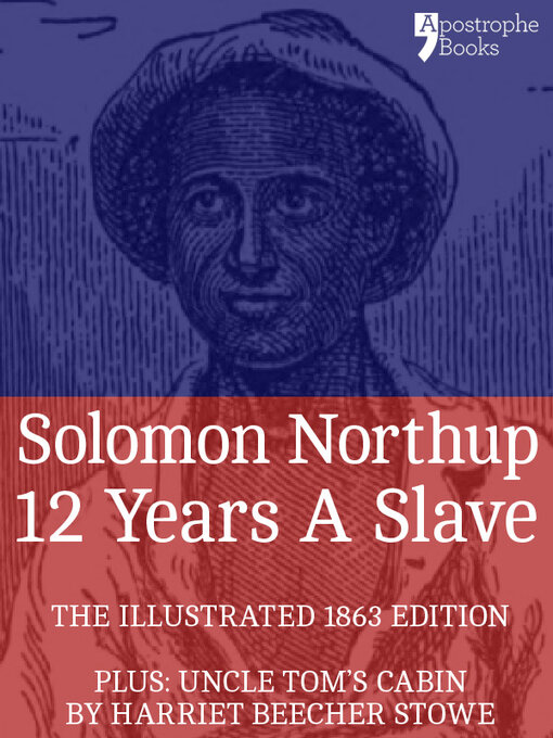 12 Years a Slave: The Extraordinary True Story of a free African-American living in New York who was Kidnapped and Sold into Slavery (eBook)