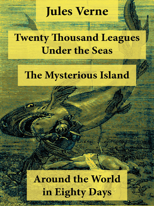 3 Unabridged Science Fiction Classics, Illustrated (eBook): Twenty Thousand Leagues Under the Seas, Around the World in Eighty Days, and the Mysterious Island