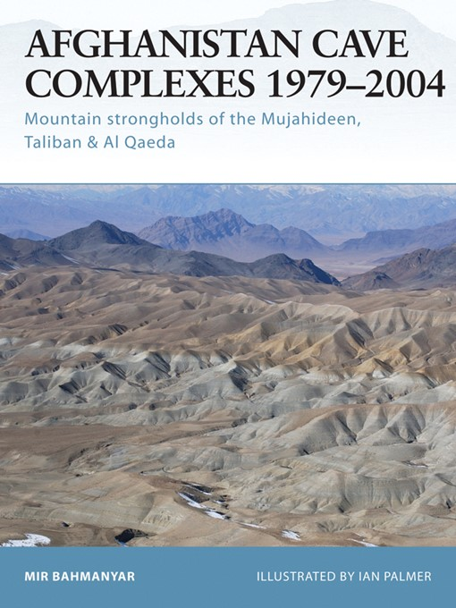 Afghanistan Cave Complexes 1979-2004 (eBook): Mountain Strongholds of the Mujahideen, Taliban & Al Qaeda