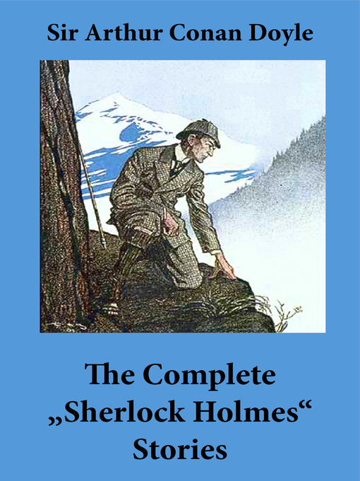 """The Complete """"Sherlock Holmes"""" Stories: 4 novels, 56 short stories, and an Intimate Study of Sherlock Holmes by Conan Doyle himself (eBook)"""
