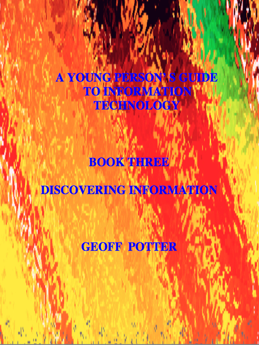 Discovering Information (eBook): A Young Person's Guide To Information Technology Series, Book 3
