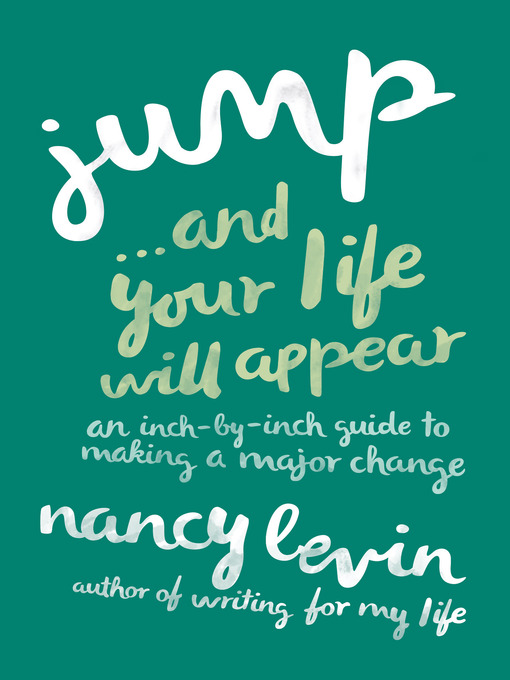 Jump…And Your Life Will Appear (eBook): An Inch-by-Inch Guide to Making a Major Change