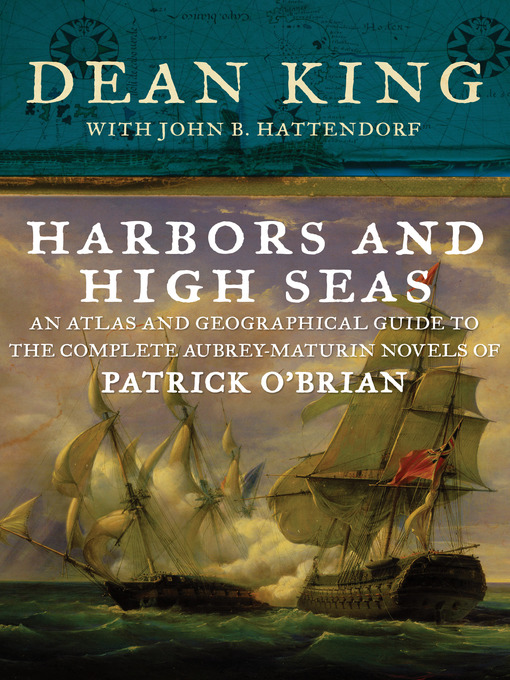 Harbors and High Seas (eBook): An Atlas and Geographical Guide to the Complete Aubrey-Maturin Novels of Patrick O'Brian