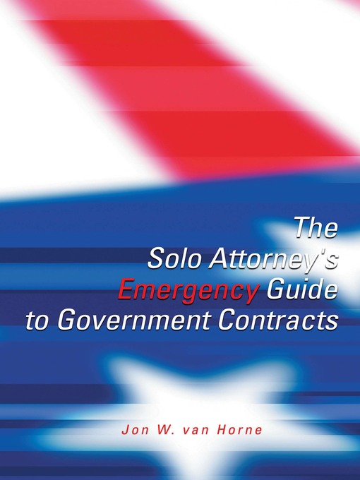 The Solo Attorney's Emergency Guide To Government Contracts (eBook)