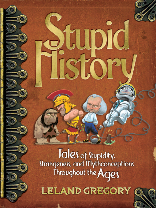 Stupid History (eBook): Tales of Stupidity, Strangeness, and Mythconceptions Through the Ages