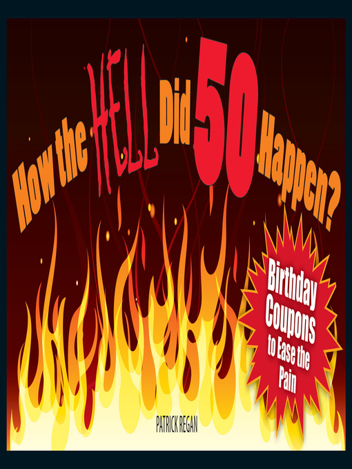 How the HELL Did 50 Happen? (eBook): Birthday Coupons to Ease the Pain