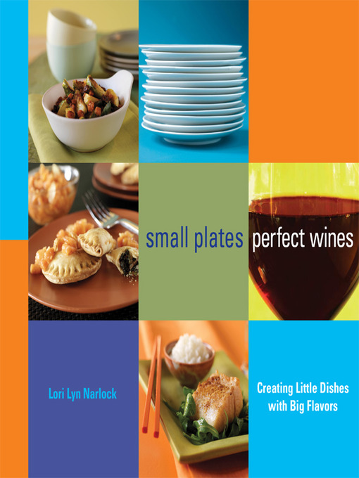 Small Plates, Perfect Wines: Creating Little Dishes with Big Flavors (eBook)