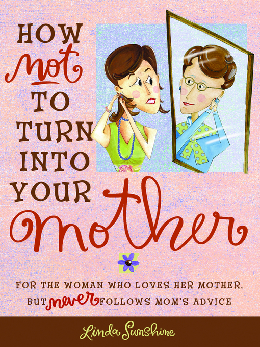 How Not to Turn into Your Mother (eBook): For the Woman Who Loves Her Mother but Never Follows Mom's Advice