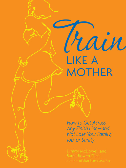 Train Like a Mother (eBook): How to Get Across Any Finish Line—and Not Lose Your Family, Job, or Sanity