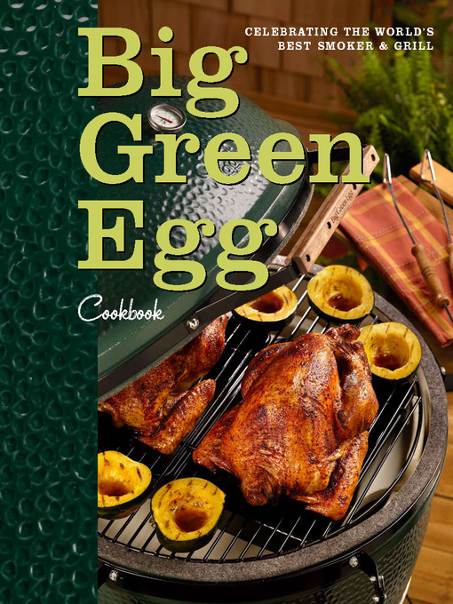 Big Green Egg Cookbook: Celebrating the Worlds Best Smoker and Grill (eBook)