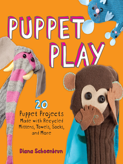 Puppet Play (eBook): 20 Puppet Projects Made with Recycled Mittens, Towels, Socks, and More