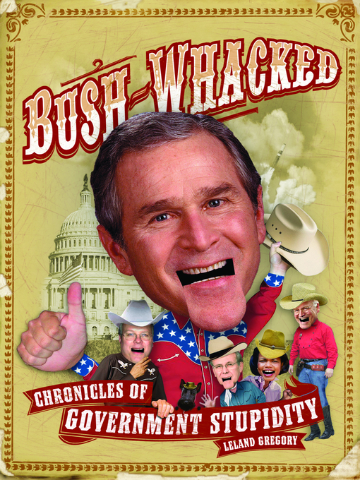 Bush-Whacked (eBook): Chronicles of Government Stupidity