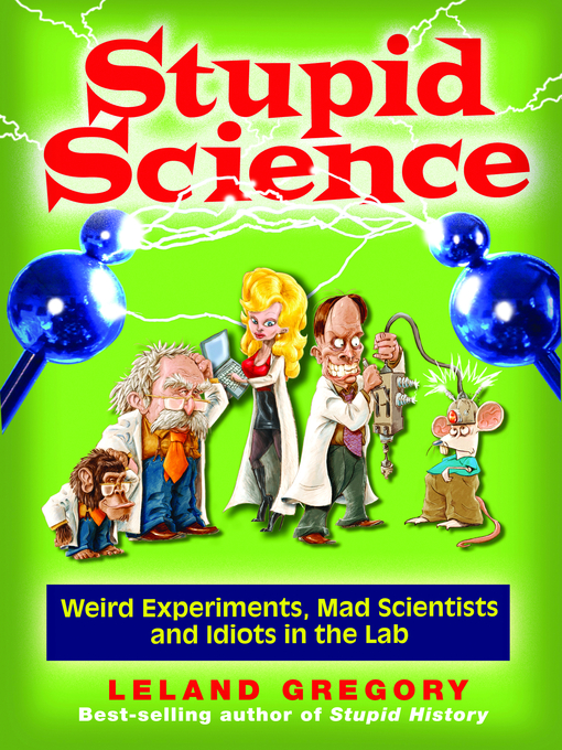 Stupid Science: Weird Experiments, Mad Scientists, and Idiots in the Lab - Stupid (eBook)