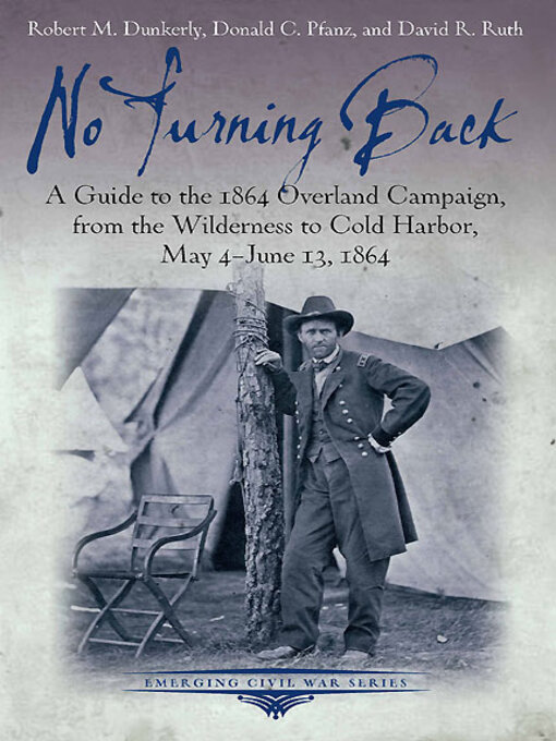 No Turning Back: A Guide to the 1864 Overland Campaign, from the Wilderness to Cold Harbor, May 4 - June 13, 1864 (eBook)