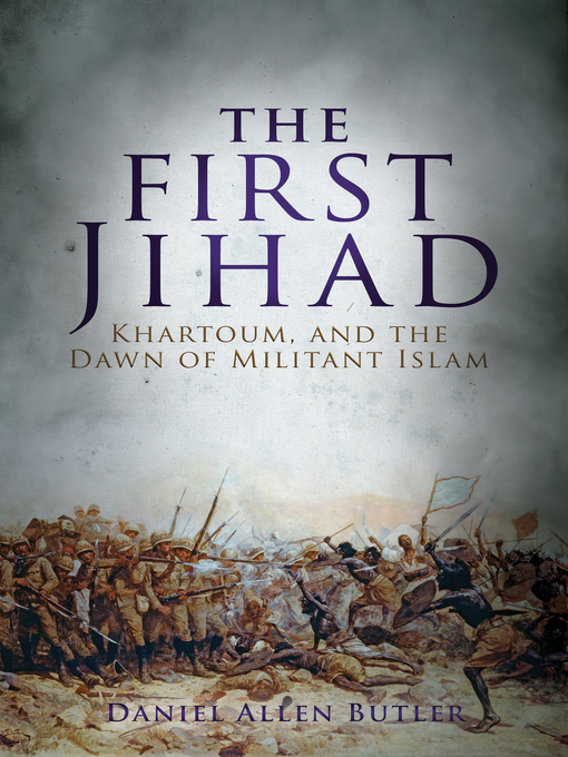 First Jihad: Khartoum, and the Dawn of Militant Islam (eBook)