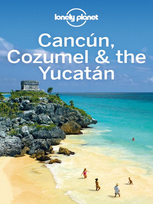 Cancun, Cozumel & the Yucatan Travel Guide - Lonely Planet Regional Guide (eBook)