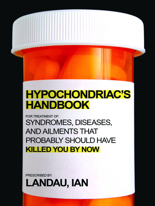 The Hypochondriac's Handbook: Syndromes, Diseases, and Ailments that Probably Should Have Killed You By Now (eBook)