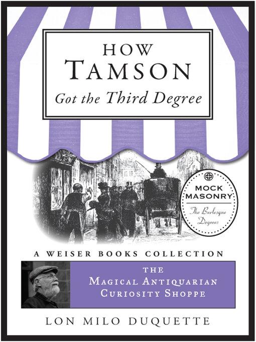 How Tamson Got the Third Degree: The Magical Antiquarian Curiosity Shoppe, A Weiser Books Collection - Magical Antiquarian Curiosity Shoppe (eBook)