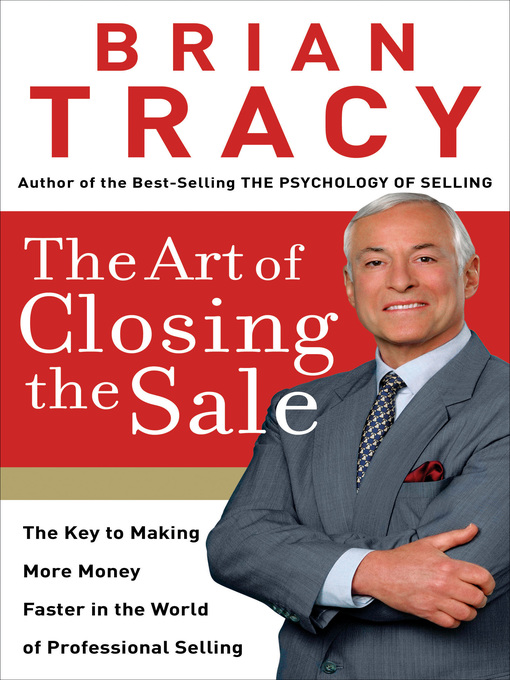 The Art of Closing the Sale: The Key to Making More Money Faster in the World of Professional Selling (eBook)