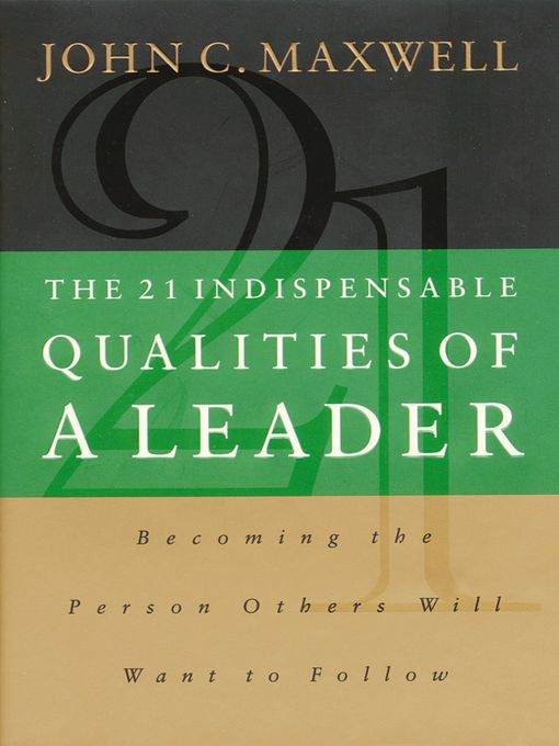 The 21 Indispensable Qualities of a Leader (eBook): Becoming the Person Others Will Want to Follow