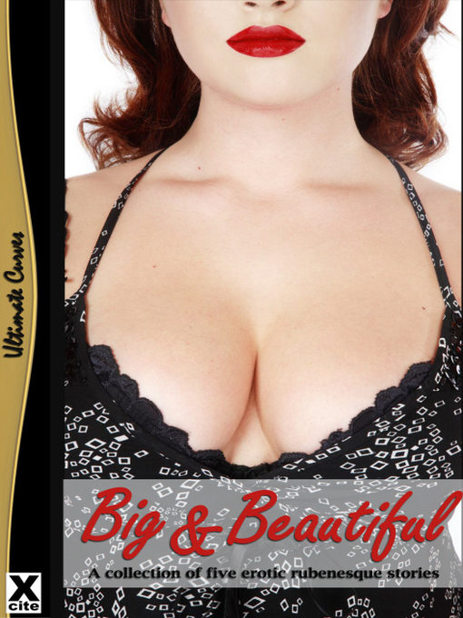 Big and Beautiful (eBook): A collection of Rubenesque erotica