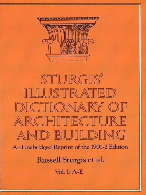 Sturgis' Illustrated Dictionary of Architecture and Building (eBook): An Unabridged Reprint of the 1901-2 Edition, Vol. I