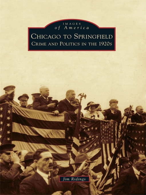 Chicago to Springfield: Crime and Politics in the 1920s - Images of America (eBook)