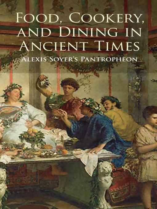 Food, Cookery, and Dining in Ancient Times (eBook): Alexis Soyer's Pantropheon
