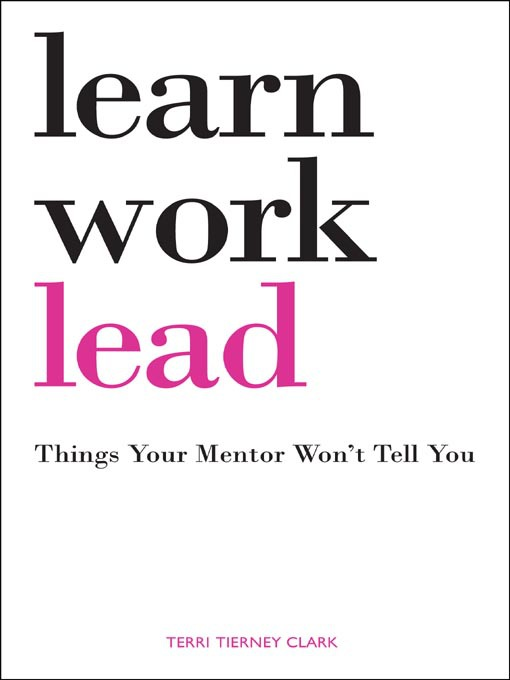 Learn. Work. Lead. Things Your Mentor Won't Tell You