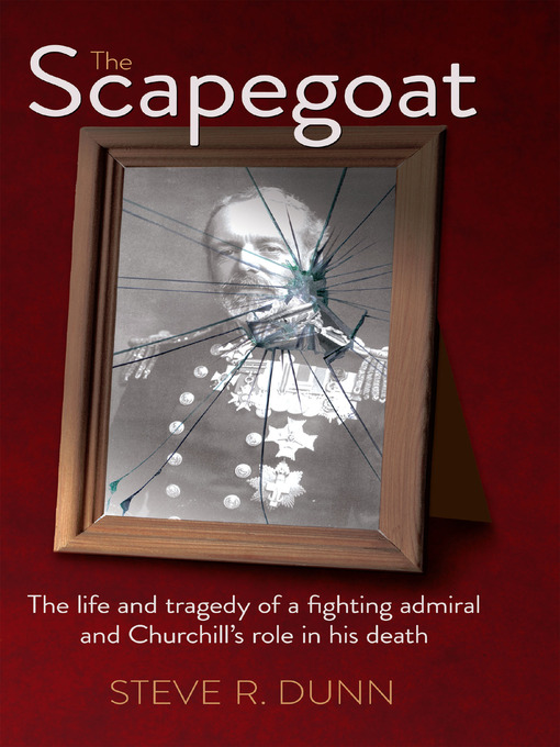 The Scapegoat: The life and tragedy of a fighting admiral and Churchill's role in his death (eBook)