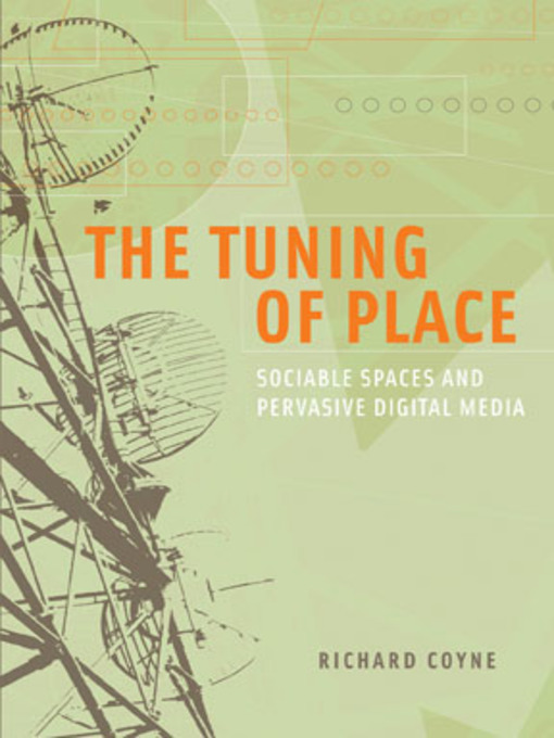 The Tuning of Place (eBook): Sociable Spaces and Pervasive Digital Media