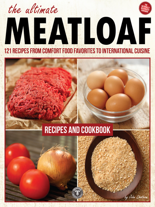 The Ultimate Meatloaf Cookbook: 121 Recipes From Comfort Food Favorites to International Cuisine (eBook)