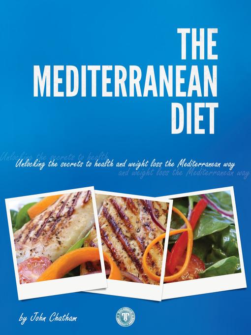 The Mediterranean Diet: Unlocking the Secrets to Health and Weight Loss the Mediterranean Way (eBook)