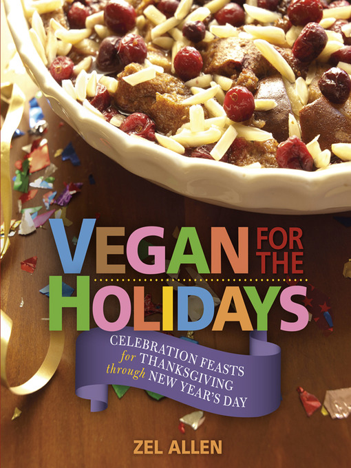 Vegan for the holidays [electronic resource] : Celebration Feasts for Thanksgiving through New Year's Day.