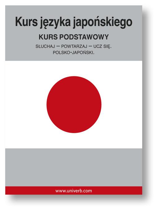 Kurs języka japońskiego: Kurs podstawowy - Słuchaj - Powtarzaj - Ucz się (MP3)