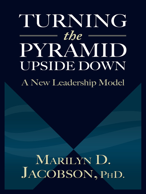 Turning the Pyramid Upside Down A New Leadership Model
