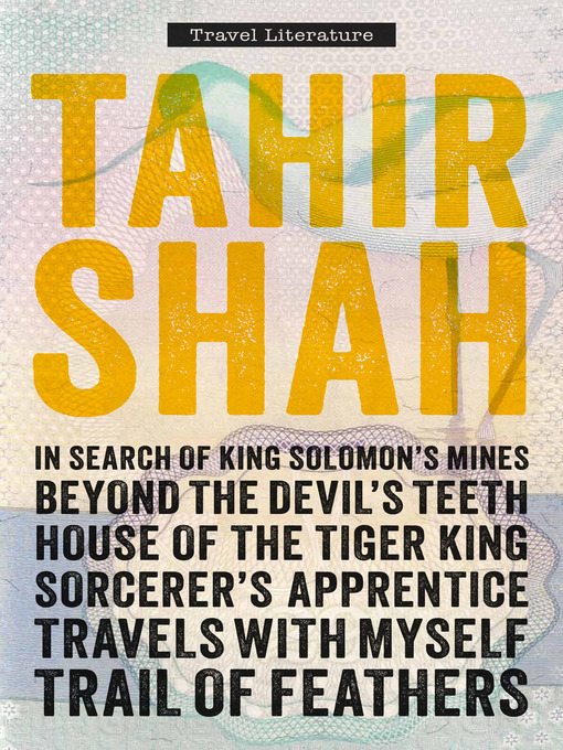 The Complete Collection of Travel Literature (eBook): In Search of King Solomon's Mines, Beyond the Devil's Teeth, House of the Tiger King, Sorcerer's Apprentice, Travels with Myself, Trail of Feathers