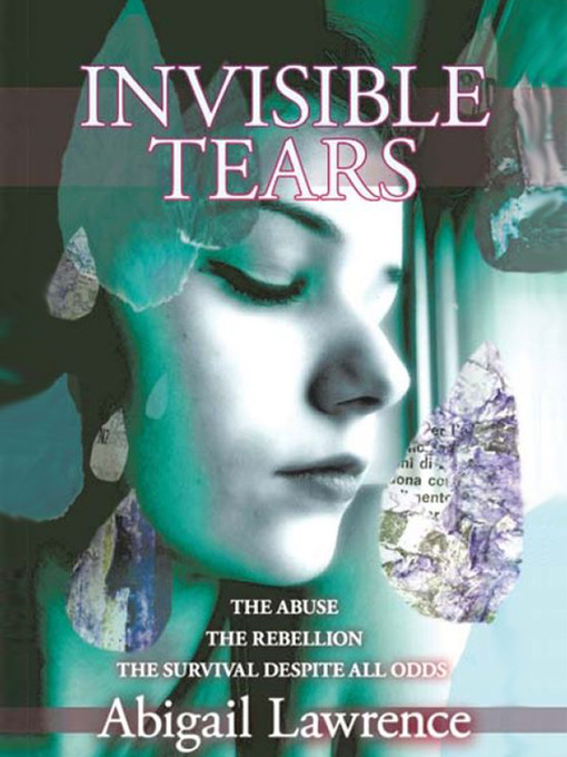 Invisible Tears (eBook): The Abuse, the Rebellion, the Survival Despite All Odds