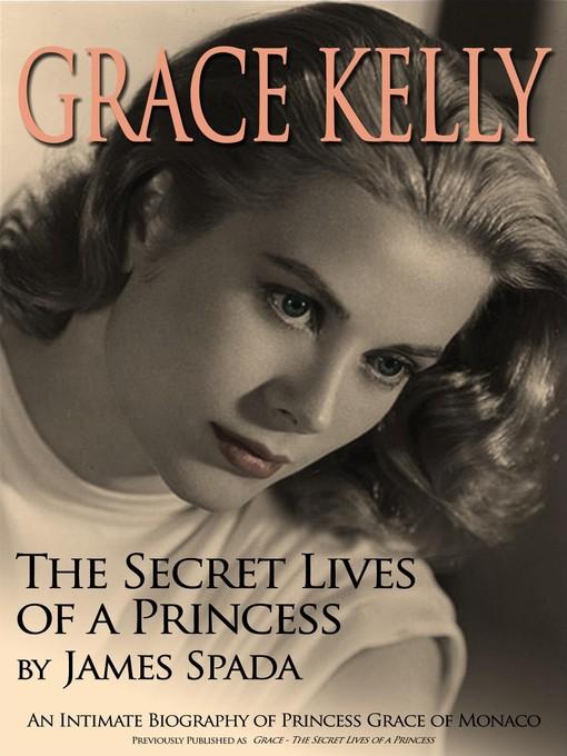 Grace Kelly (eBook): The Secret Lives of a Princess