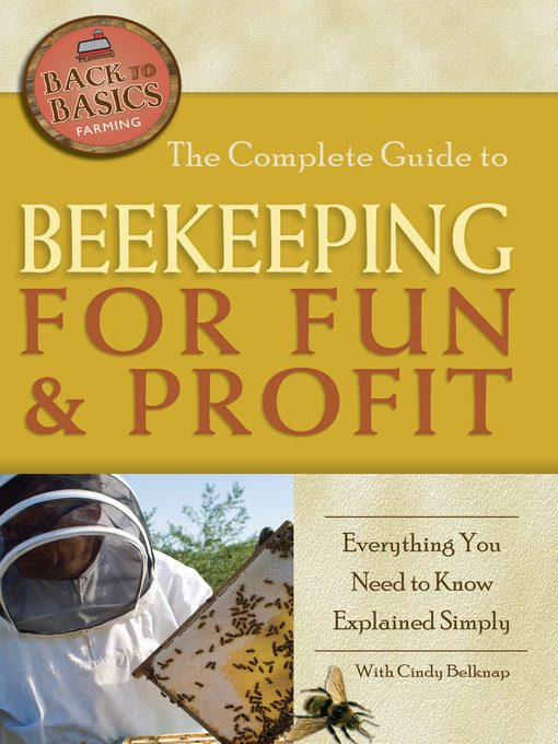The Complete Guide to Beekeeping for Fun & Profit (eBook): Everything You Need to Know Explained Simply